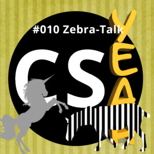 CSyeah #010 Zebra-Talk